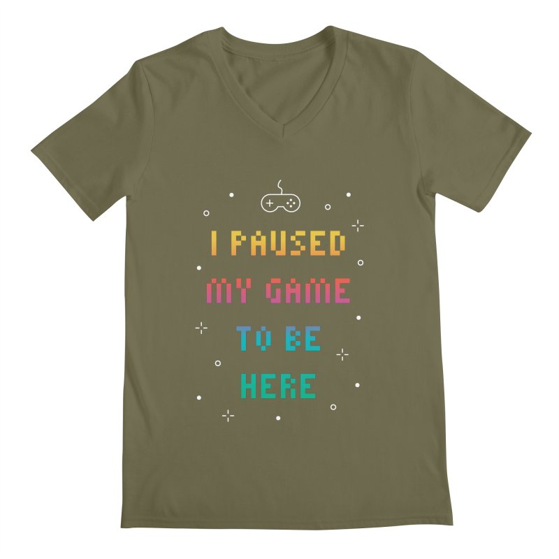 I Paused My Game To Be Here T-shirt Men's V-Neck by MadeByBono