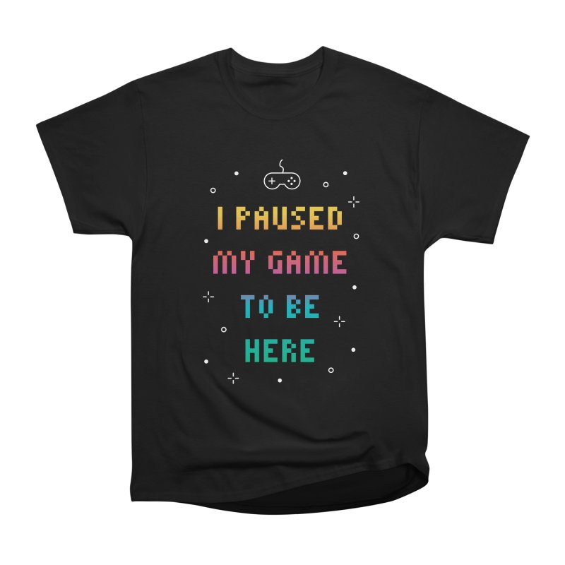 I Paused My Game To Be Here T-shirt Men's Heavyweight T-Shirt by MadeByBono