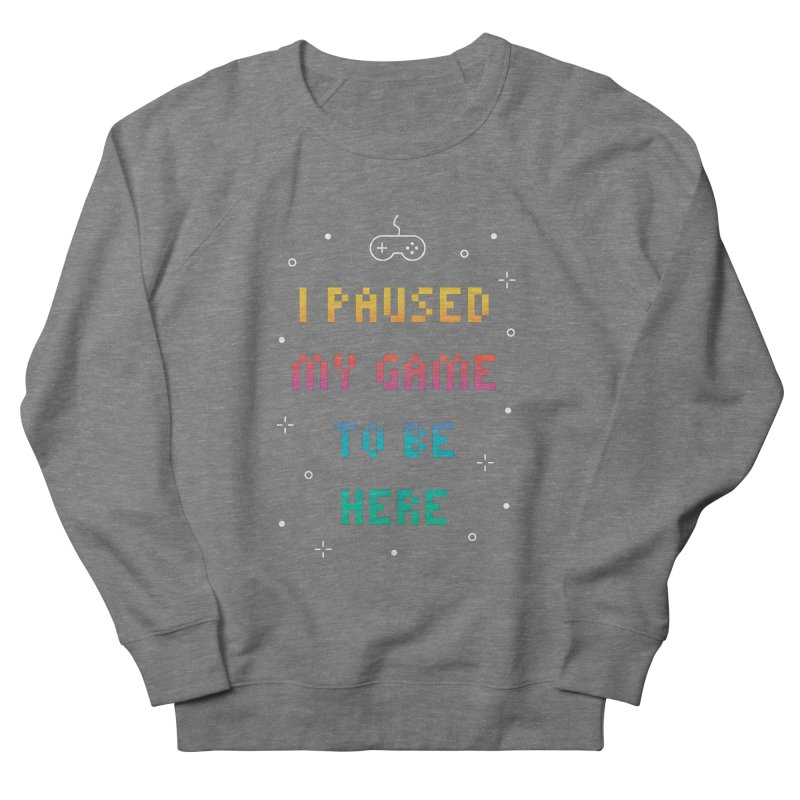 I Paused My Game To Be Here T-shirt Men's Sweatshirt by MadeByBono