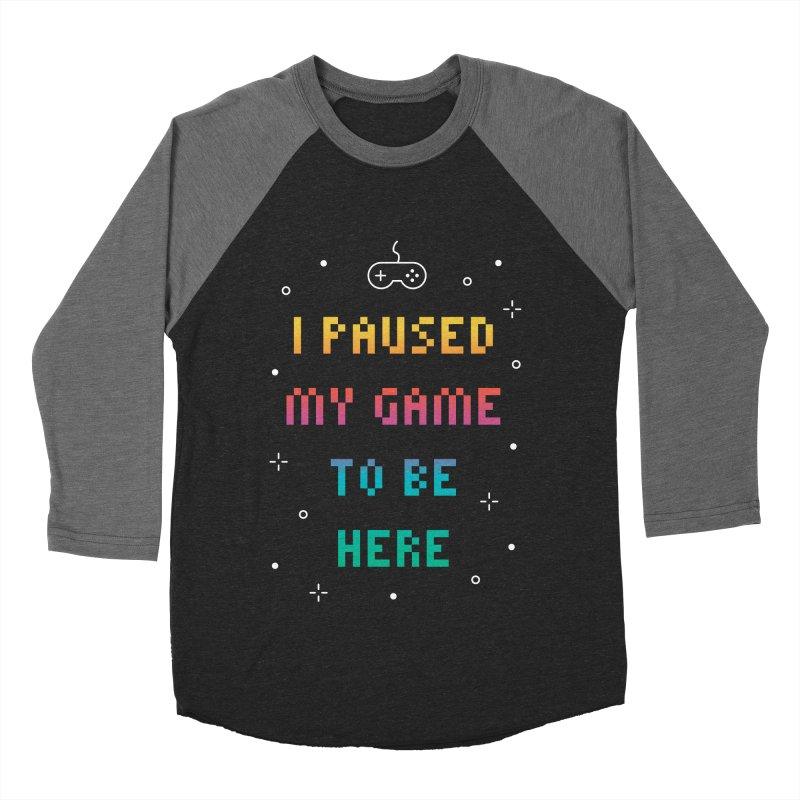 I Paused My Game To Be Here T-shirt Men's Baseball Triblend Longsleeve T-Shirt by MadeByBono