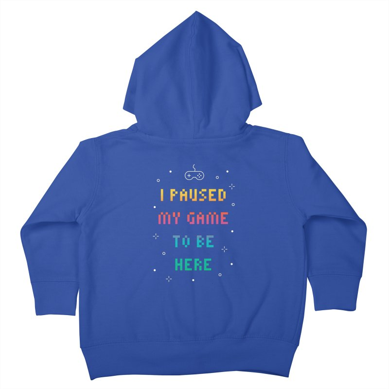 I Paused My Game To Be Here T-shirt Kids Toddler Zip-Up Hoody by MadeByBono