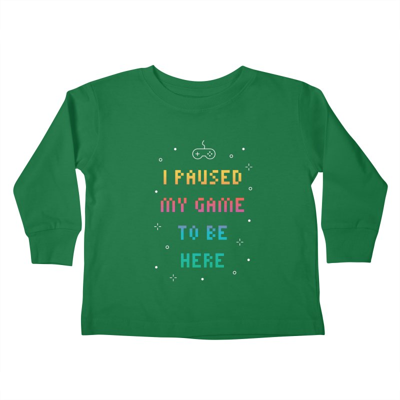 I Paused My Game To Be Here T-shirt Kids Toddler Longsleeve T-Shirt by MadeByBono