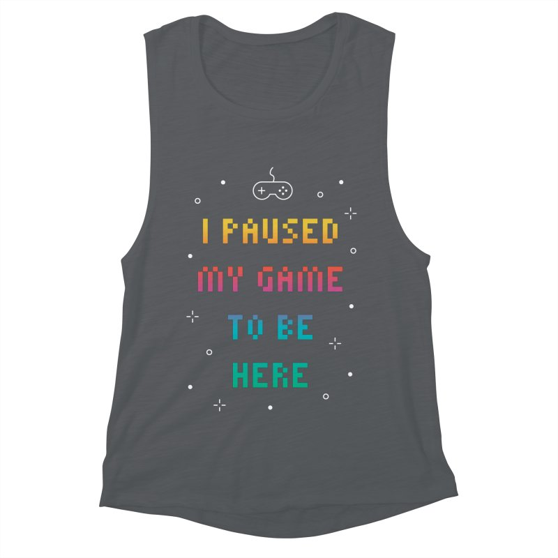 I Paused My Game To Be Here T-shirt Women's Muscle Tank by MadeByBono