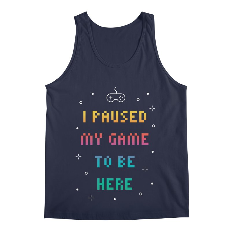 I Paused My Game To Be Here T-shirt Men's Regular Tank by MadeByBono