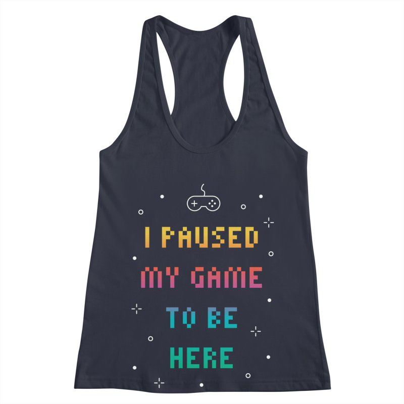 I Paused My Game To Be Here T-shirt Women's Racerback Tank by MadeByBono