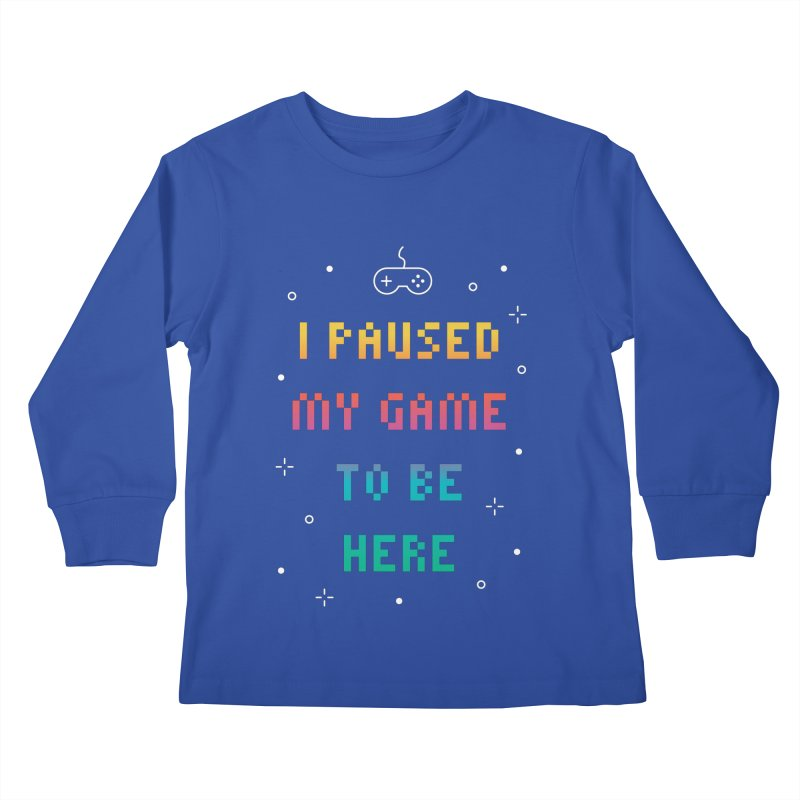 I Paused My Game To Be Here T-shirt Kids Longsleeve T-Shirt by MadeByBono