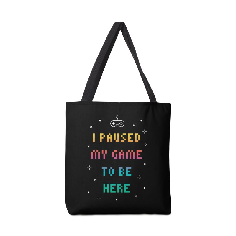 I Paused My Game To Be Here T-shirt Accessories Tote Bag Bag by MadeByBono
