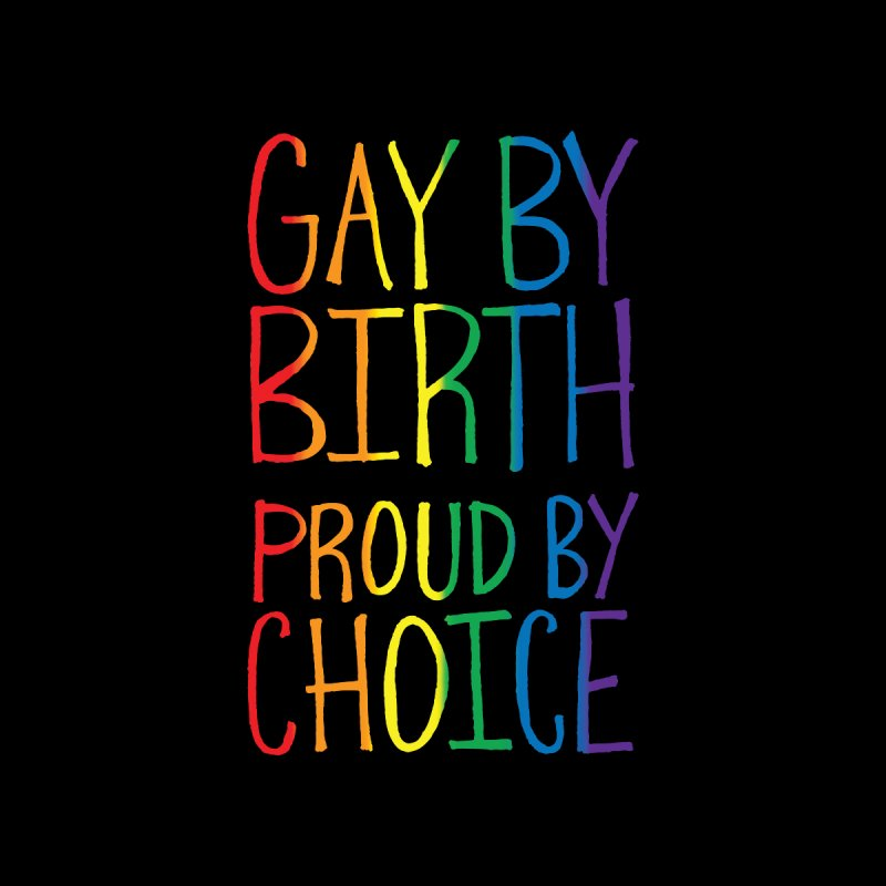 Gay By Birth by Made With Awesome