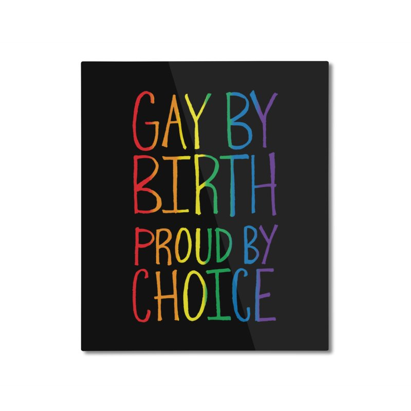 Gay By Birth Home Mounted Aluminum Print by Made With Awesome