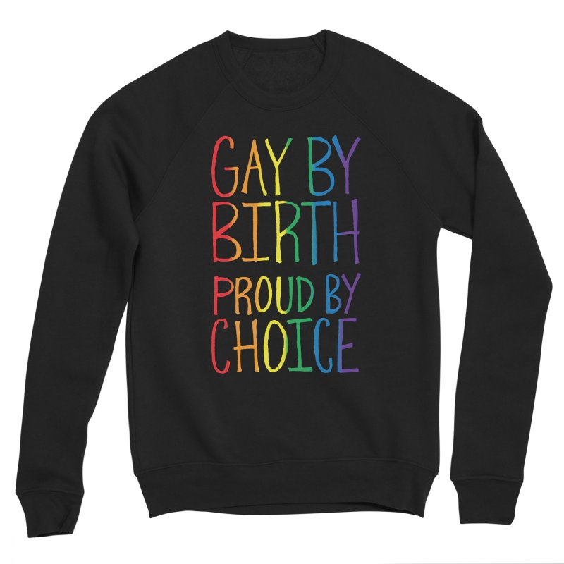 Gay By Birth Men's Sponge Fleece Sweatshirt by Made With Awesome