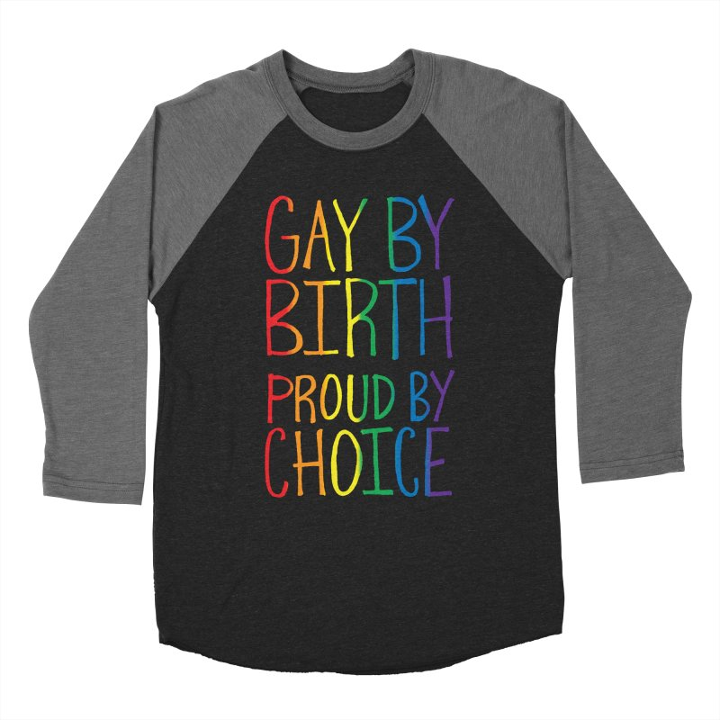 Gay By Birth Women's Baseball Triblend Longsleeve T-Shirt by Made With Awesome