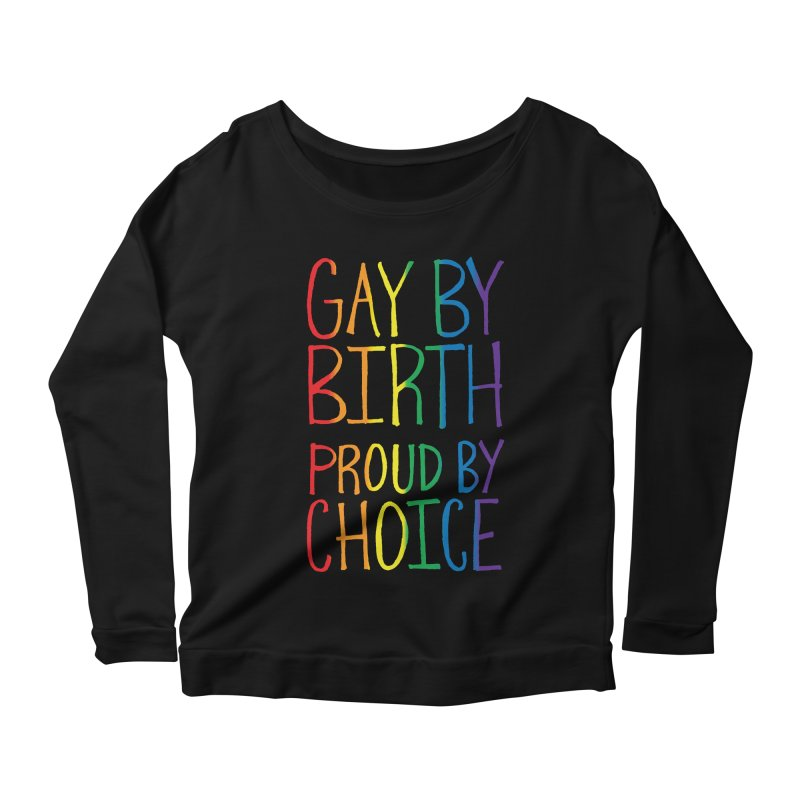 Gay By Birth Women's Scoop Neck Longsleeve T-Shirt by Made With Awesome