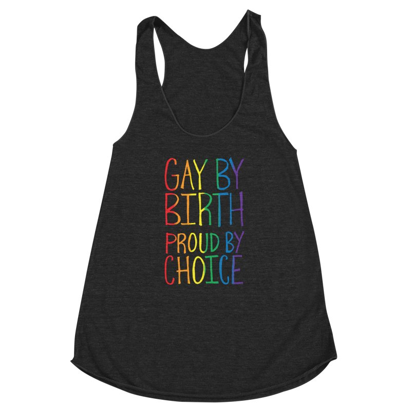 Gay By Birth Women's Racerback Triblend Tank by Made With Awesome