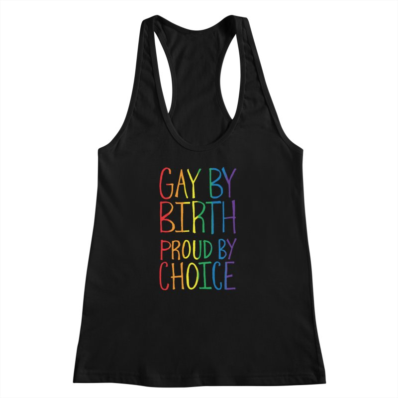Gay By Birth Women's Racerback Tank by Made With Awesome