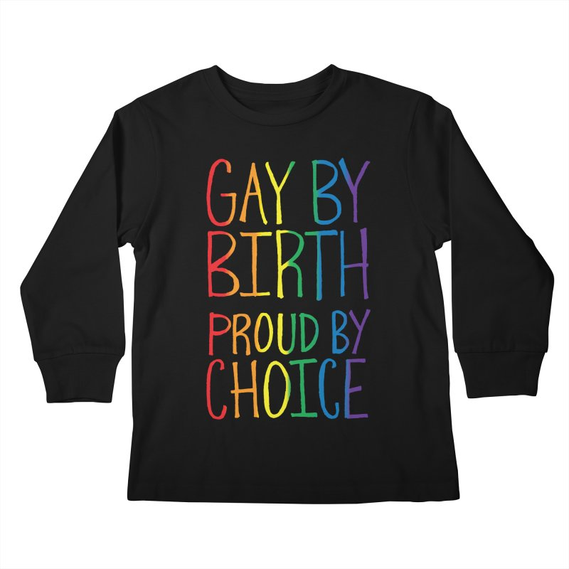 Gay By Birth Kids Longsleeve T-Shirt by Made With Awesome
