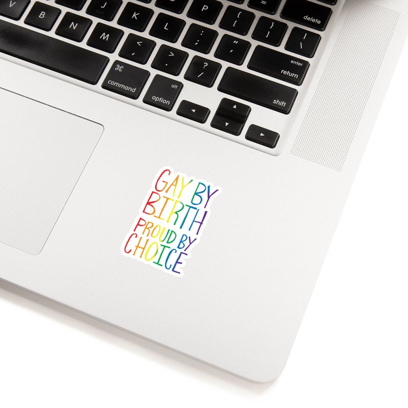Gay By Birth Accessories Sticker by Made With Awesome