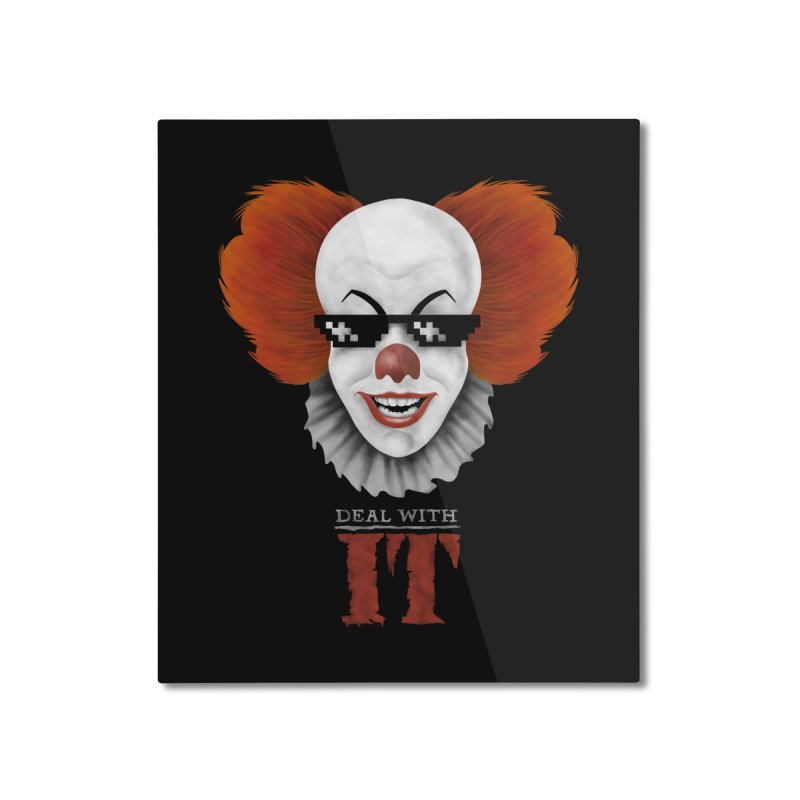 Deal With IT Home Mounted Aluminum Print by Made With Awesome