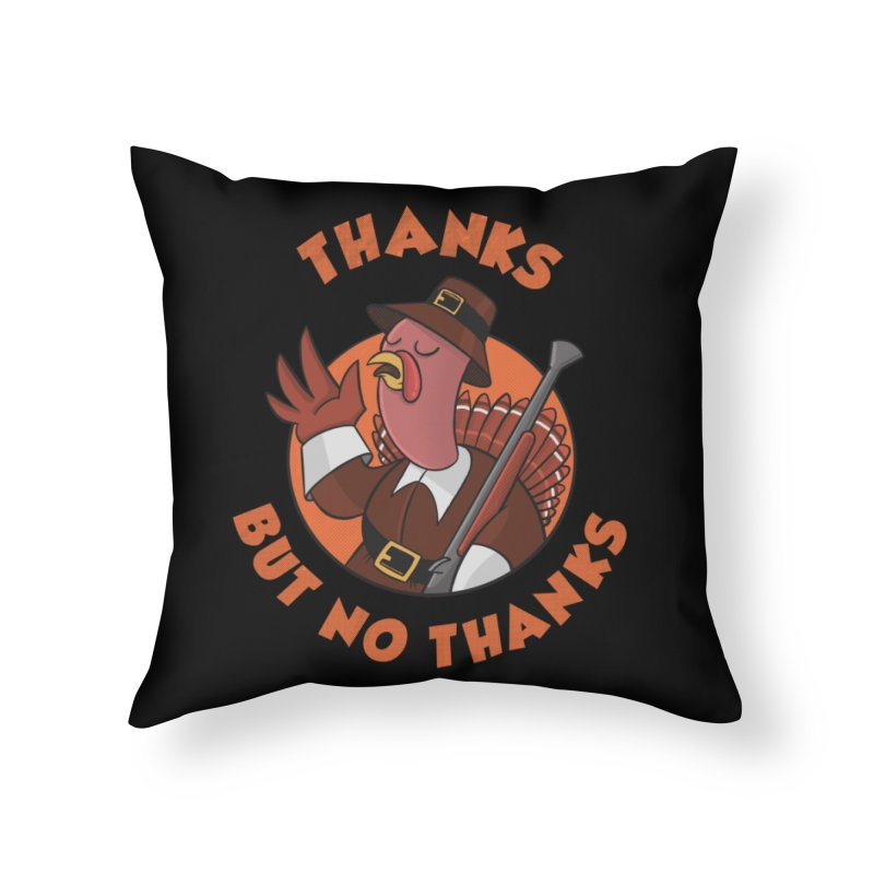 No Thanks Home Throw Pillow by Made With Awesome