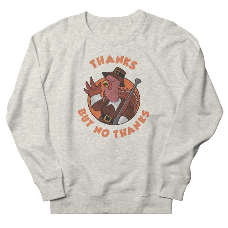 No Thanks Men's French Terry Sweatshirt by Made With Awesome