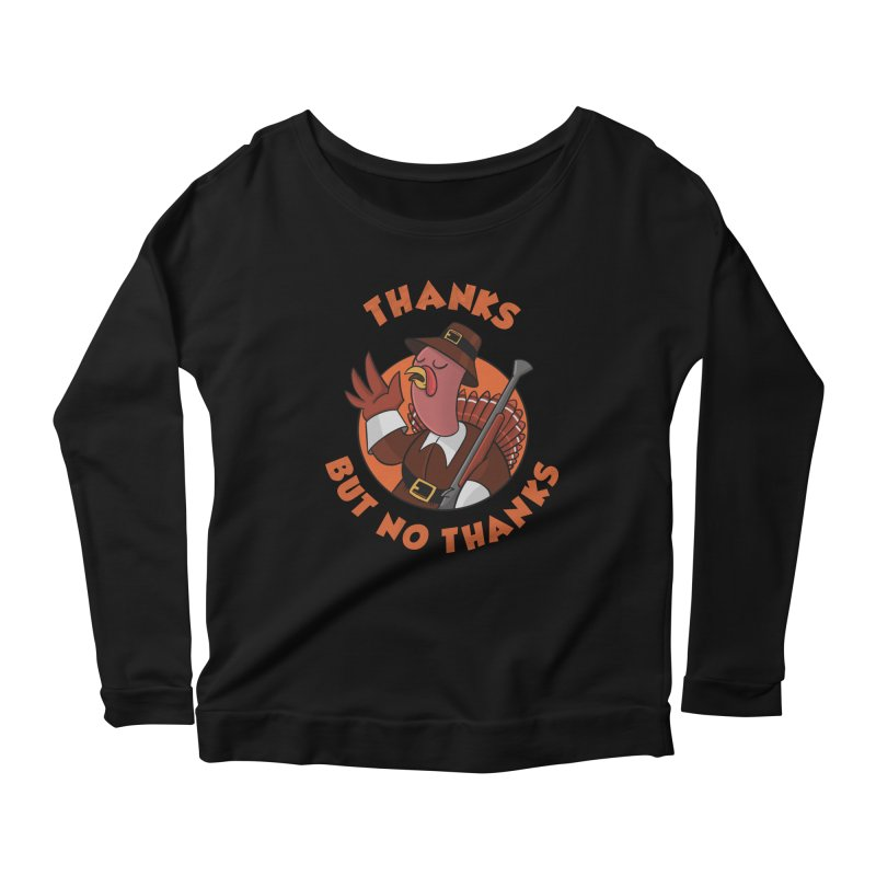 No Thanks Women's Scoop Neck Longsleeve T-Shirt by Made With Awesome
