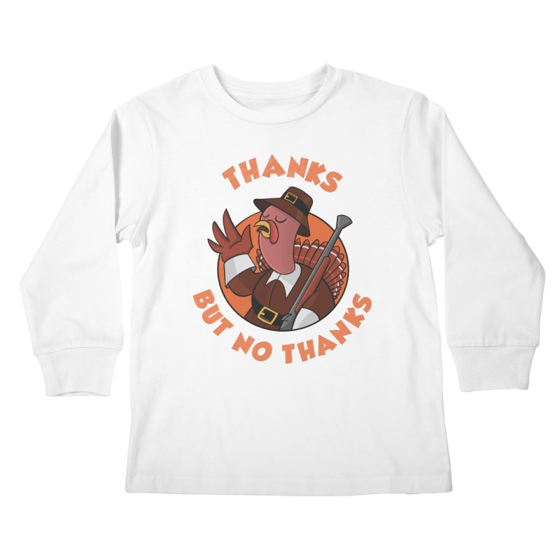 No Thanks Kids Longsleeve T-Shirt by Made With Awesome