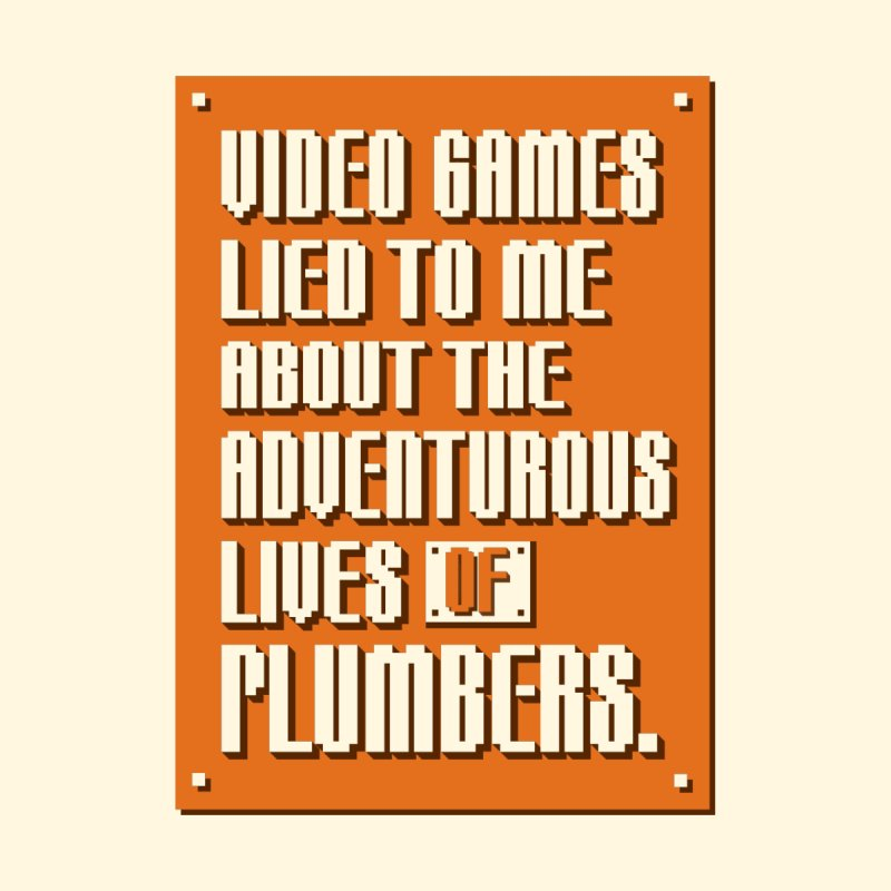 Video Games Lied To Me by Made With Awesome