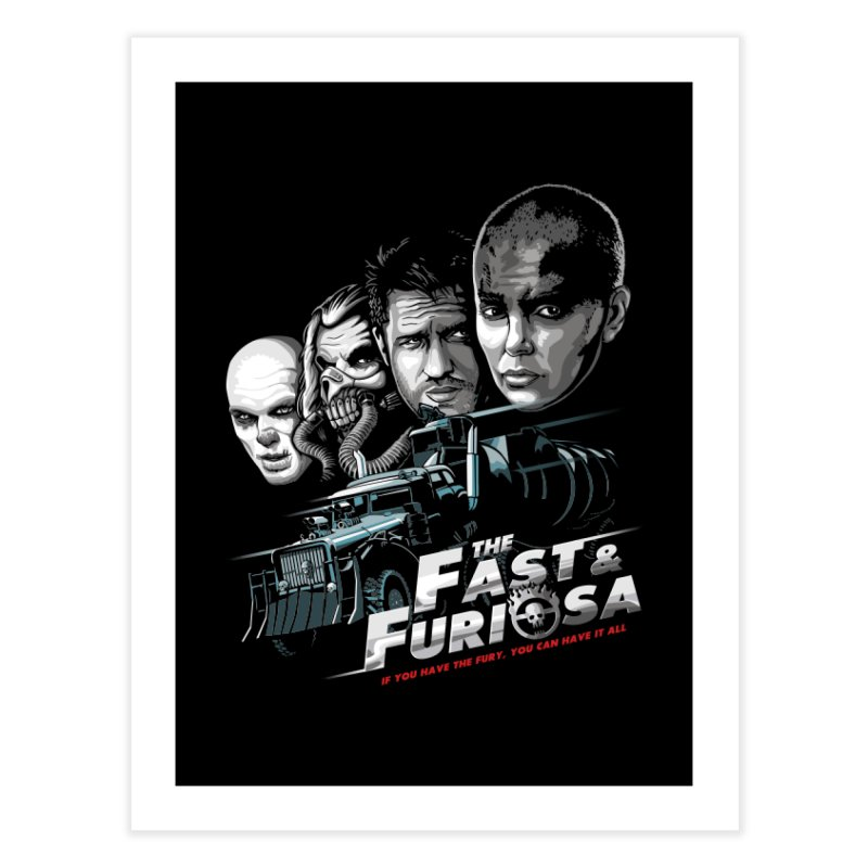 The Fast and Furiosa Home Fine Art Print by Made With Awesome