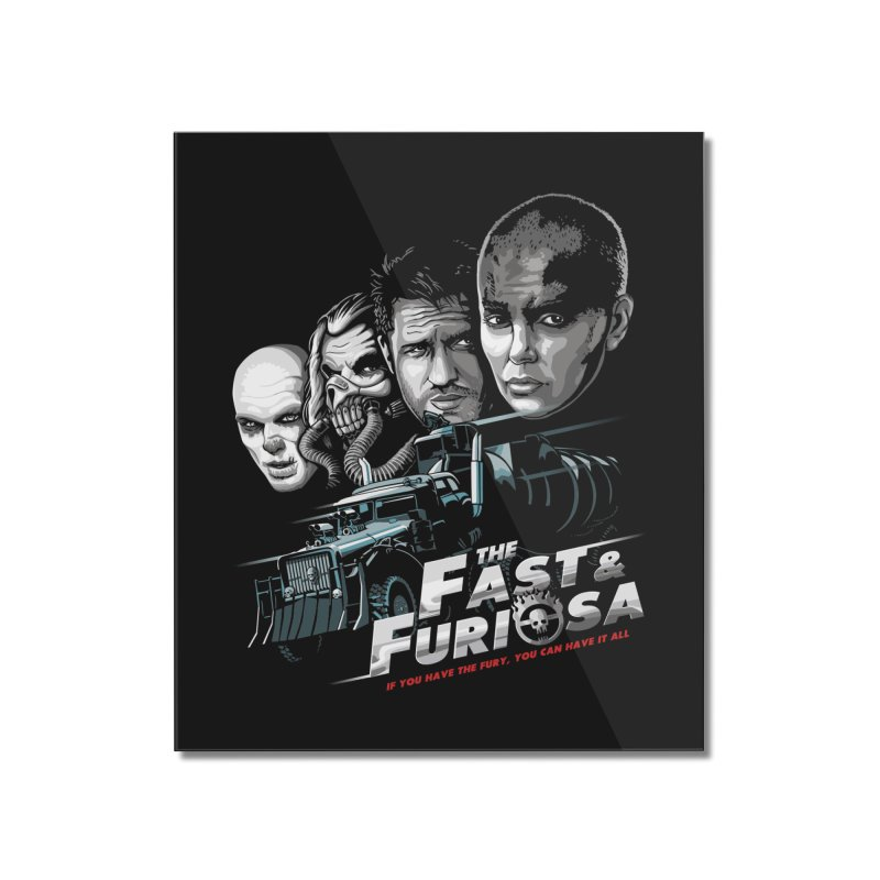 The Fast and Furiosa Home Mounted Acrylic Print by Made With Awesome