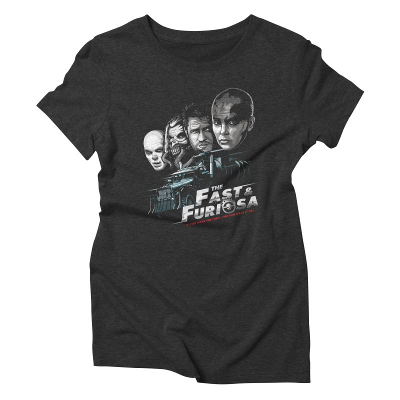 The Fast and Furiosa Women's Triblend T-Shirt by Made With Awesome