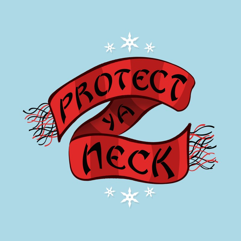 Protect Ya Neck by Made With Awesome