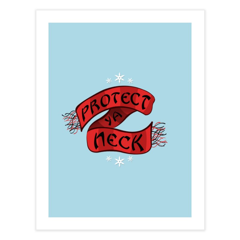 Protect Ya Neck Home Fine Art Print by Made With Awesome