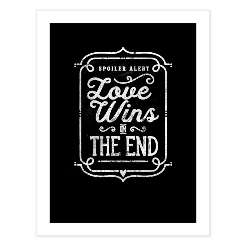 Love Wins Home Fine Art Print by Made With Awesome