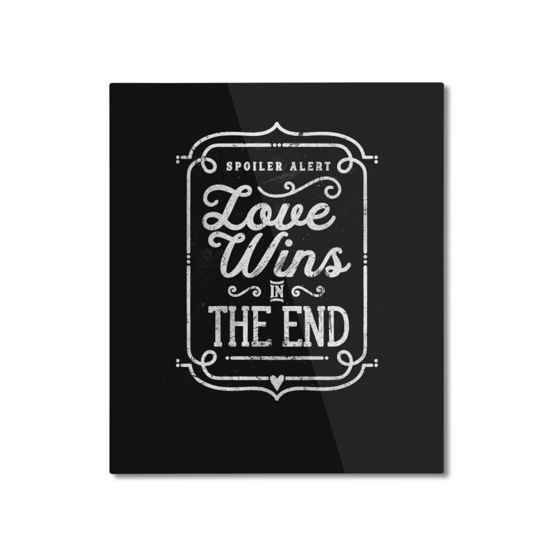 Love Wins Home Mounted Aluminum Print by Made With Awesome