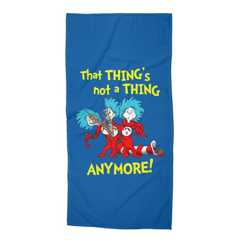 That Thing's Not A Thing Anymore! Accessories Beach Towel by Made With Awesome