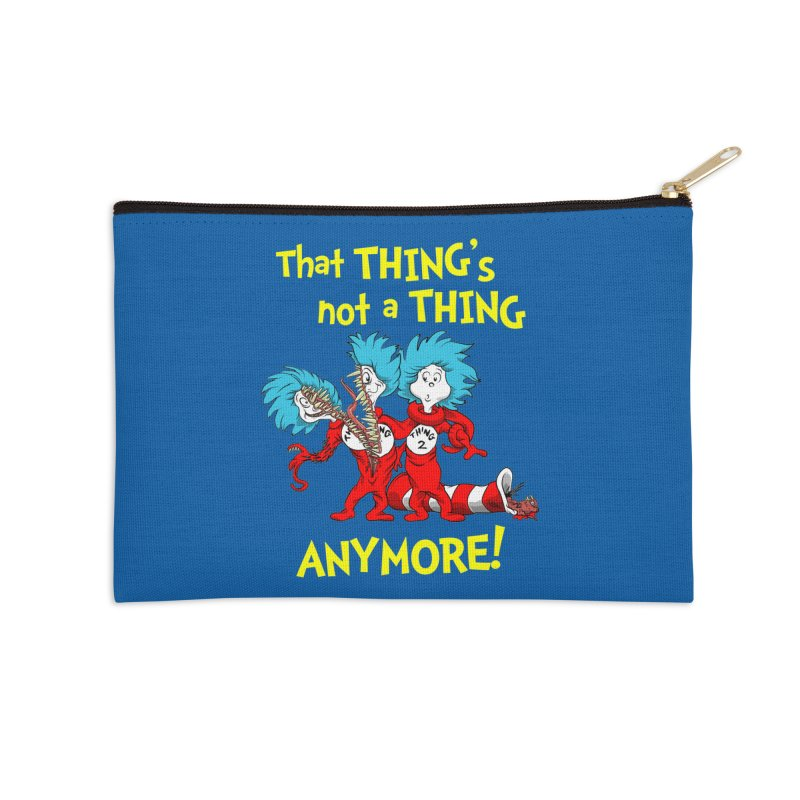 That Thing's Not A Thing Anymore! Accessories Zip Pouch by Made With Awesome