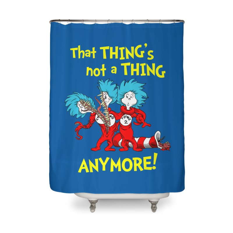 That Thing's Not A Thing Anymore! Home Shower Curtain by Made With Awesome