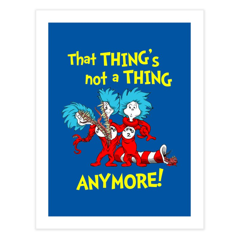 That Thing's Not A Thing Anymore! Home Fine Art Print by Made With Awesome