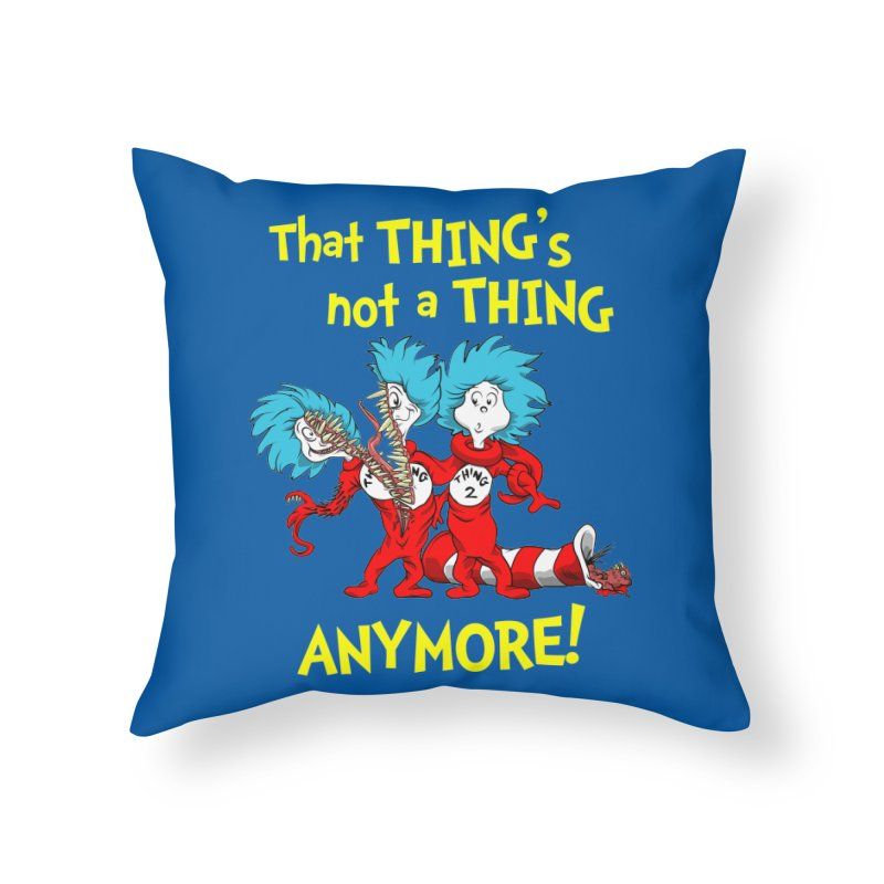 That Thing's Not A Thing Anymore! Home Throw Pillow by Made With Awesome