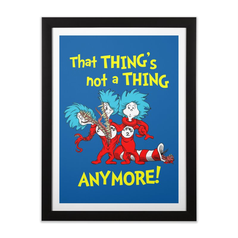 That Thing's Not A Thing Anymore! Home Framed Fine Art Print by Made With Awesome