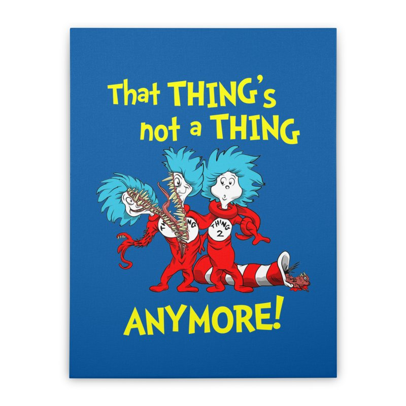 That Thing's Not A Thing Anymore! Home Stretched Canvas by Made With Awesome