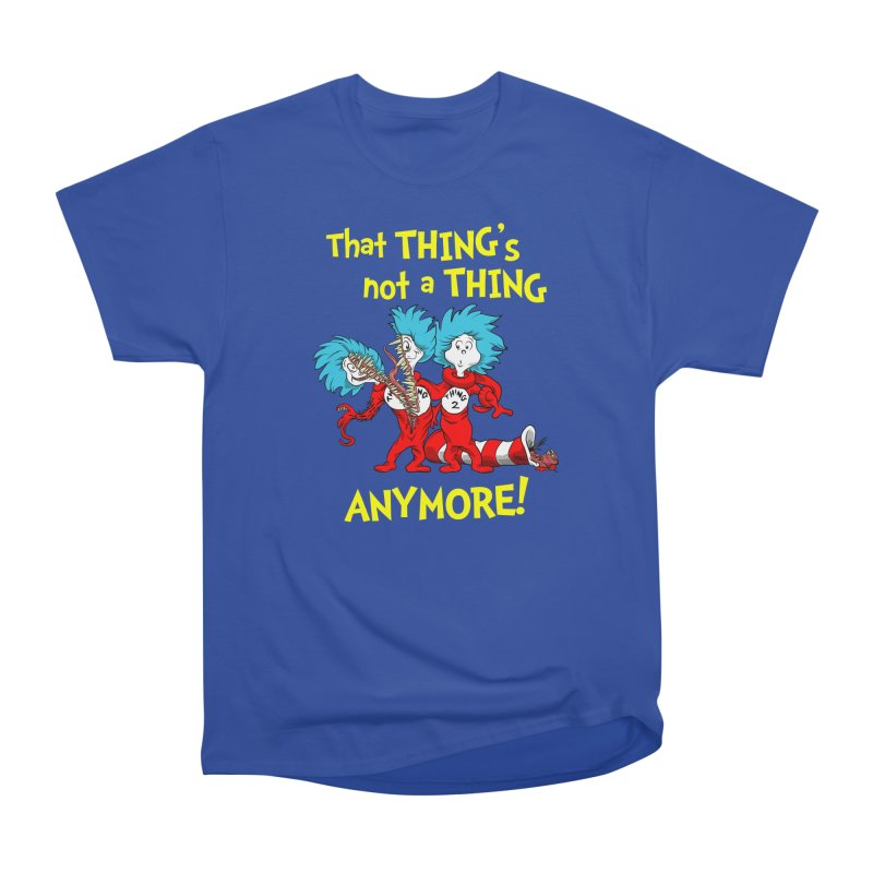 That Thing's Not A Thing Anymore! Women's Classic Unisex T-Shirt by Made With Awesome