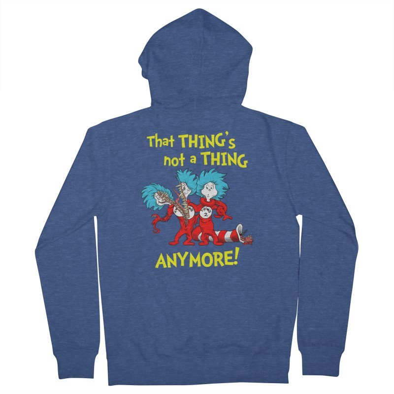 That Thing's Not A Thing Anymore! Men's Zip-Up Hoody by Made With Awesome