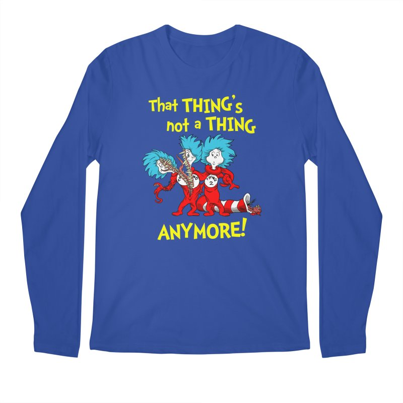 That Thing's Not A Thing Anymore! Men's Longsleeve T-Shirt by Made With Awesome