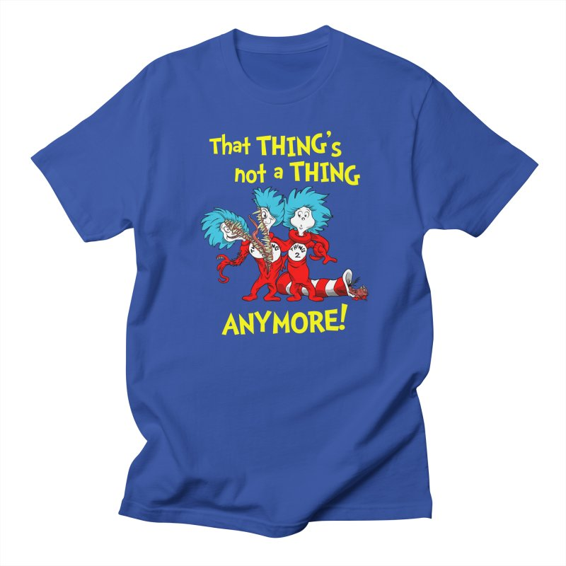 That Thing's Not A Thing Anymore! Men's T-Shirt by Made With Awesome