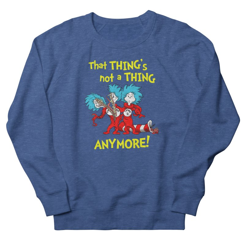 That Thing's Not A Thing Anymore! Men's Sweatshirt by Made With Awesome