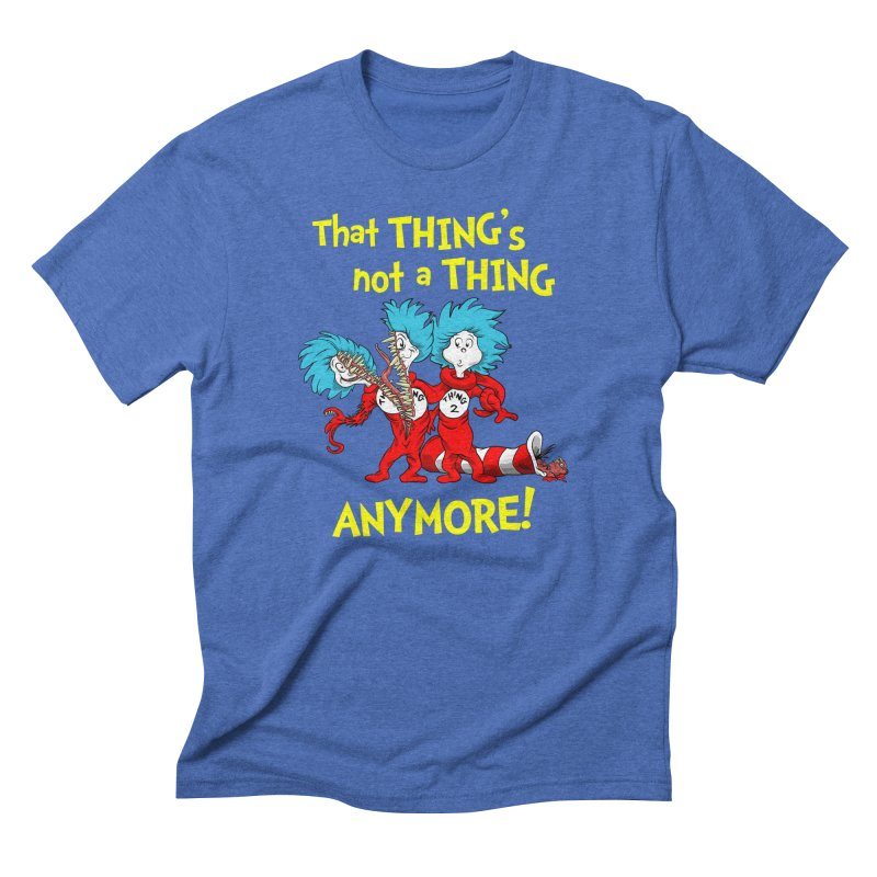That Thing's Not A Thing Anymore! Men's Triblend T-Shirt by Made With Awesome