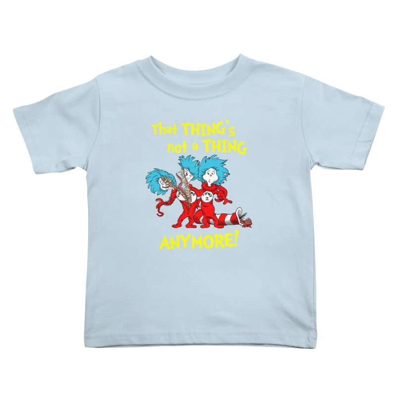 That Thing's Not A Thing Anymore! Kids Toddler T-Shirt by Made With Awesome