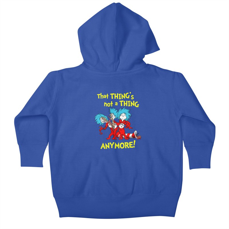 That Thing's Not A Thing Anymore! Kids Baby Zip-Up Hoody by Made With Awesome