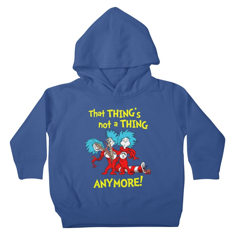 That Thing's Not A Thing Anymore! Kids Toddler Pullover Hoody by Made With Awesome