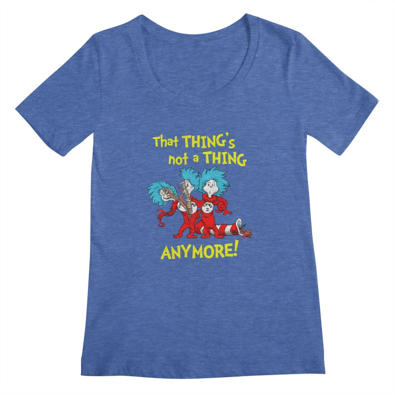 That Thing's Not A Thing Anymore! Women's Scoopneck by Made With Awesome